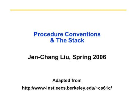 Procedure Conventions & The Stack Jen-Chang Liu, Spring 2006 Adapted from