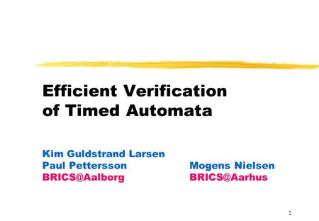 1 Efficient Verification of Timed Automata Kim Guldstrand Larsen Paul PetterssonMogens Nielsen