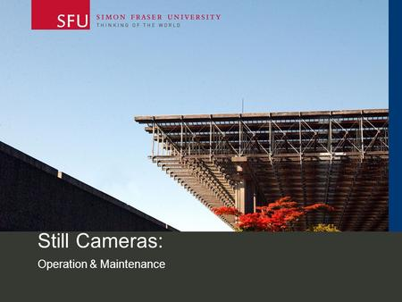 Still Cameras: Operation & Maintenance.  2 Still Cameras Contents: –Borrowing Policies & Procedures –Camera Care.