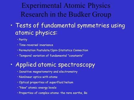 Experimental Atomic Physics Research in the Budker Group Tests of fundamental symmetries using atomic physics: Parity Time-reversal invariance Permutation.