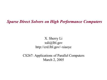 Sparse Direct Solvers on High Performance Computers X. Sherry Li  CS267: Applications of Parallel Computers March.