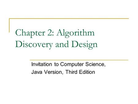 Chapter 2: Algorithm Discovery and Design Invitation to Computer Science, Java Version, Third Edition.