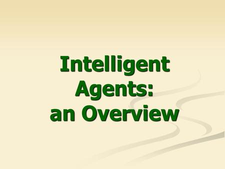 Intelligent Agents: an Overview. 2 Definitions Rational behavior: to achieve a goal minimizing the cost and maximizing the satisfaction. Rational agent: