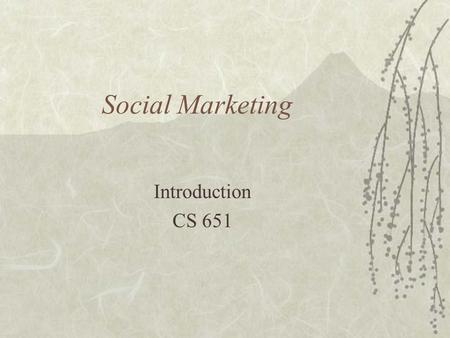 Social Marketing Introduction CS 651. Overview  the scope of the marketing field and the contributions it offers to society.