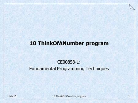 10 ThinkOfANumber program1July 151 10 ThinkOfANumber program CE00858-1: Fundamental Programming Techniques.