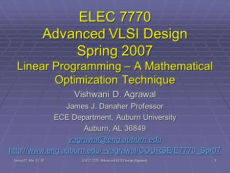 Spring 07, Mar 13, 15 ELEC 7770: Advanced VLSI Design (Agrawal) 1 ELEC 7770 Advanced VLSI Design Spring 2007 Linear Programming – A Mathematical Optimization.