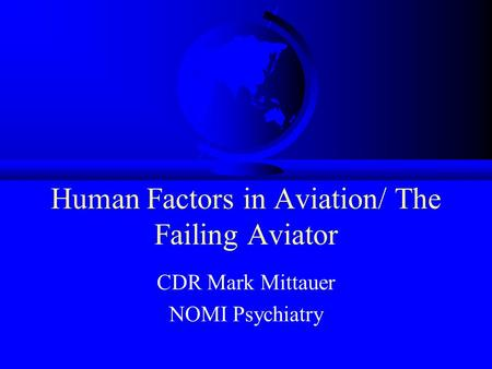 Human Factors in Aviation/ The Failing Aviator CDR Mark Mittauer NOMI Psychiatry.