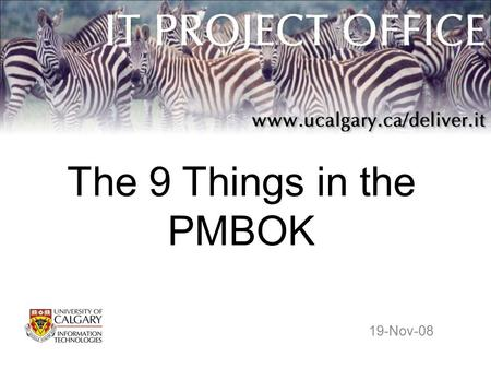 "The 9 Things in the PMBOK 19-Nov-08. The PMBOK ""Project Management Body of Knowledge"" –sum of knowledge within the profession of project management –used."