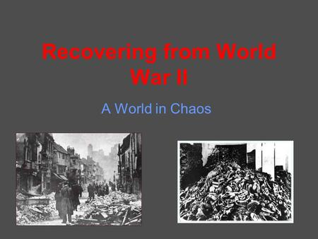 Recovering from World War II A World in Chaos. Millions of Deaths Russia was hit the hardest, with over 20 million people dead in total Germany, Japan,
