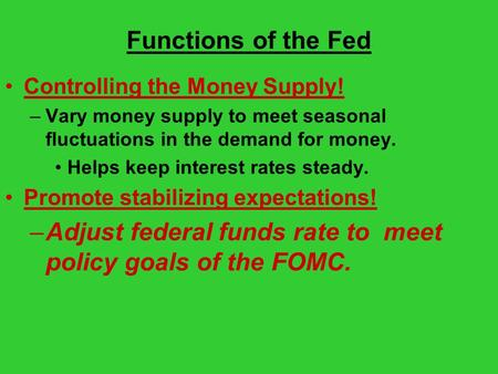 Functions of the Fed Controlling the Money Supply! –Vary money supply to meet seasonal fluctuations in the demand for money. Helps keep interest rates.