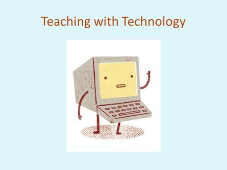 Teaching with Technology. Tuesday, July 26, 9:00 am – 1:00 pm Agenda: 1.What is technology? 2.Web-based teaching resources 3.Activity: Online document.