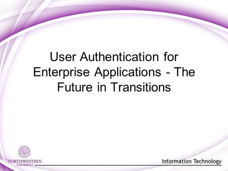 User Authentication for Enterprise Applications - The Future in Transitions.