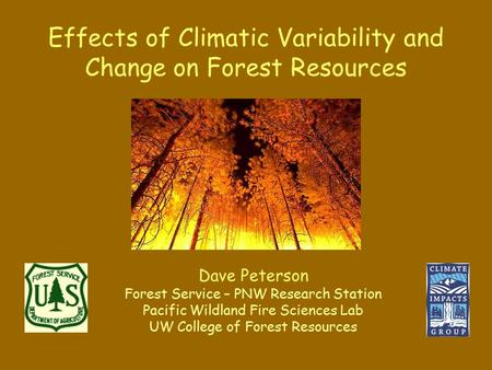 Effects of Climatic Variability and Change on Forest Resources Dave Peterson Forest Service – PNW Research Station Pacific Wildland Fire Sciences Lab UW.