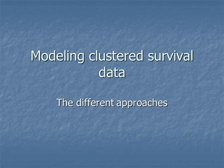 Modeling clustered survival data The different approaches.