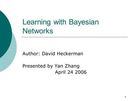 1 Learning with Bayesian Networks Author: David Heckerman Presented by Yan Zhang April 24 2006.