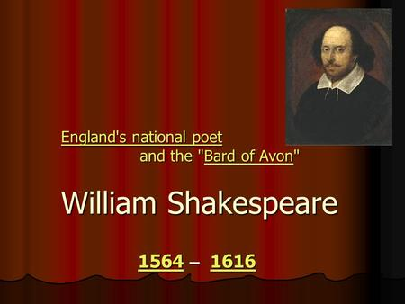 EnglandEngland's national poet and the Bard of Avon William Shakespeare national poetBardAvon Englandnational poetBardAvon 1564 – 1616 1564 – 16161564161615641616.