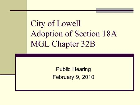 City of Lowell Adoption of Section 18A MGL Chapter 32B Public Hearing February 9, 2010.
