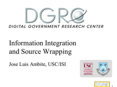 1 Information Integration and Source Wrapping Jose Luis Ambite, USC/ISI.