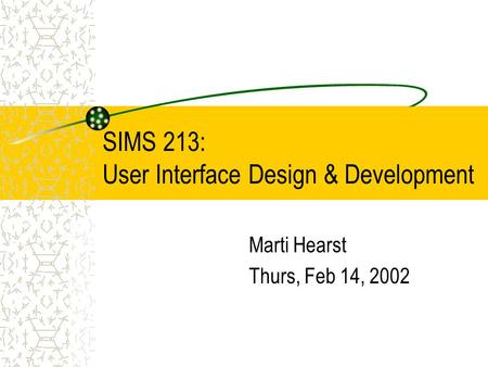 SIMS 213: User Interface Design & Development Marti Hearst Thurs, Feb 14, 2002.