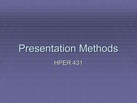 Presentation Methods HPER 431. 1)Understand Focus Population Assets & Needs  Needs Assessments  Provide direction for matching objectives to the selection.