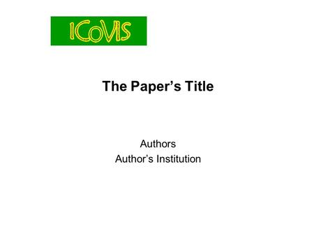 The Paper's Title Authors Author's Institution. Title of the Paper 2 Dear Author, You may use this simple template to create your own presentation for.