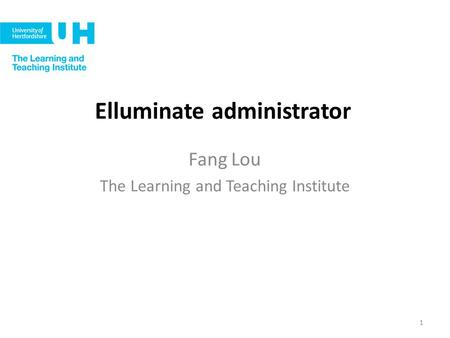 Elluminate administrator Fang Lou The Learning and Teaching Institute 1.