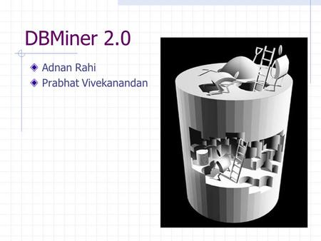 DBMiner 2.0 Adnan Rahi Prabhat Vivekanandan. Brief History of DBMiner Technology Inc. Research on data mining since 1989. International reputation and.