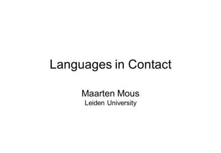 Languages <strong>in</strong> Contact Maarten Mous Leiden University.