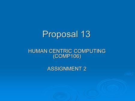 Proposal 13 HUMAN CENTRIC COMPUTING (COMP106) ASSIGNMENT 2.