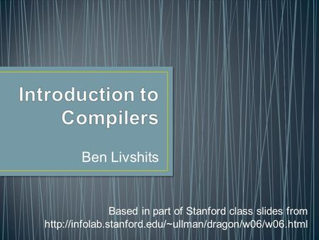 Ben Livshits Based in part of Stanford class slides from