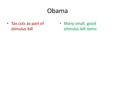 Obama Tax cuts as part of stimulus bill Many small, good stimulus bill items.