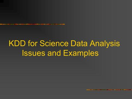 KDD for Science Data Analysis Issues and Examples.