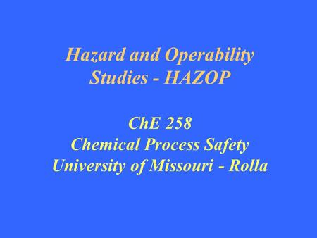 Hazard and Operability Studies - HAZOP ChE 258 Chemical Process Safety University of Missouri - Rolla Fike Corporation.