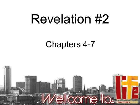 Revelation #2 Chapters 4-7. Chapters 1-3 Revelation of Jesus Revelation of us and the church Jesus speaks to the churches Learn lessons from the churches.