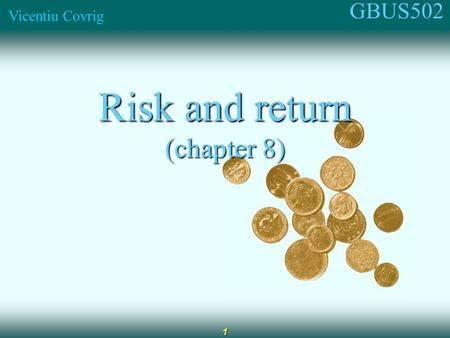 GBUS502 Vicentiu Covrig 1 Risk and return (chapter 8)