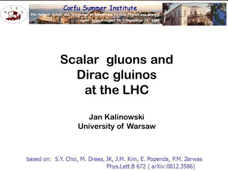 Scalar gluons and Dirac gluinos at the LHC Jan Kalinowski University of Warsaw based on: S.Y. Choi, M. Drees, JK, J.M. Kim, E. Popenda, P.M. Zerwas Phys.Lett.B.