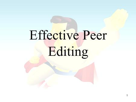 1 Effective Peer Editing. 2 Always remember these lessons: –A good peer editor makes a better self-editor because you learn by correcting other peoples'
