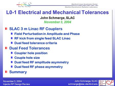 Injector RF Design Review November 3, 2004 John Schmerge, SLAC L0-1 Electrical and Mechanical Tolerances John Schmerge, SLAC.