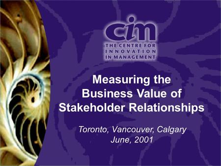 Measuring the Business Value of Stakeholder Relationships Toronto, Vancouver, Calgary June, 2001.