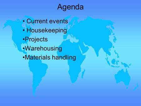 Agenda Current events Housekeeping Projects Warehousing Materials handling.