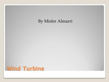 Wind Turbine By Misfer Almarri. Wind Turbine Efficiency Depends on the size of the turbine and the average wind speed How much power needed What type.