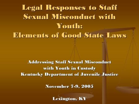 Legal Responses to Staff Sexual Misconduct with Youth: Elements of Good State Laws Addressing Staff Sexual Misconduct with Youth in Custody Kentucky Department.