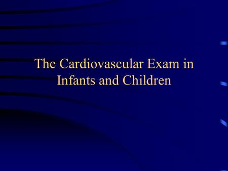 The Cardiovascular Exam in Infants and Children Heart Rate Most labile of the vital signs Wide variations are normal Sensitive to multiple stimuli.