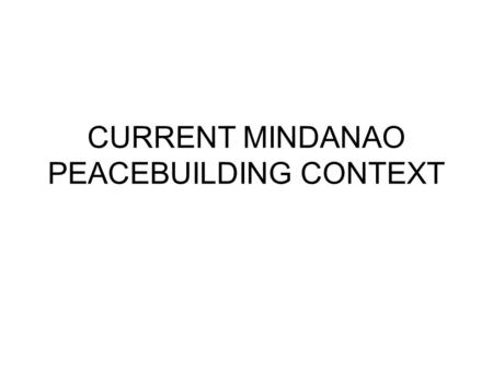 CURRENT MINDANAO PEACEBUILDING CONTEXT. Philippines.