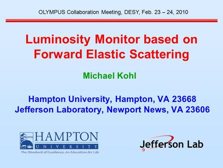 Luminosity Monitor based on Forward Elastic Scattering Hampton University, Hampton, VA 23668 Jefferson Laboratory, Newport News, VA 23606 OLYMPUS Collaboration.