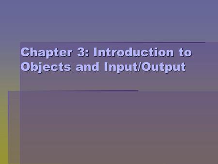 Chapter 3: Introduction to Objects and Input/Output.