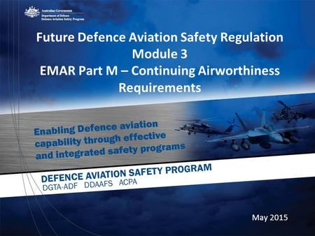 Future Defence Aviation Safety Regulation Module 3 EMAR Part M – Continuing Airworthiness Requirements May 2015.