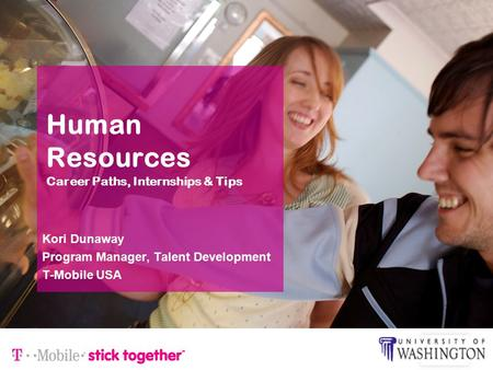 Human Resources Career Paths, Internships & Tips Kori Dunaway Program Manager, Talent Development T-Mobile USA.