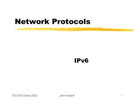 TDC 375 Winter 2002John Kristoff1 Network Protocols IPv6.
