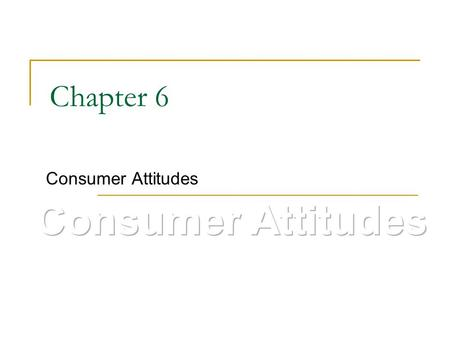 Chapter 6 Consumer Attitudes. What Are Attitudes? In a consumer behavior context, they are learned predispositions to behave in a consistently favorable.